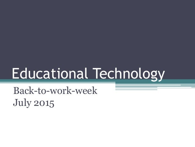 Educational Technology Back-to-work-week July 2015