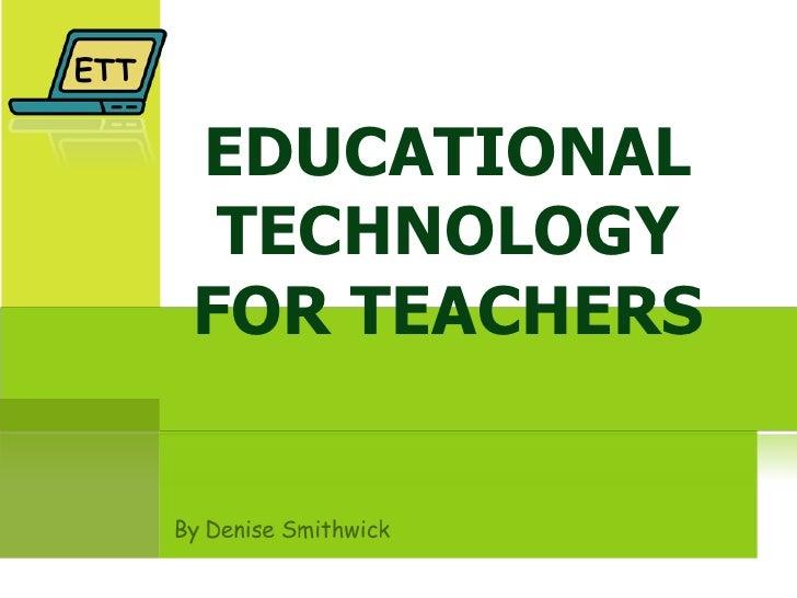 EDUCATIONAL TECHNOLOGY FOR TEACHERS ETT
