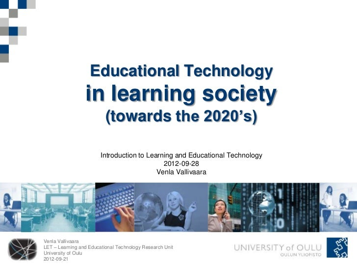 Educational Technology                 in learning society                          (towards the 2020's)                  ...