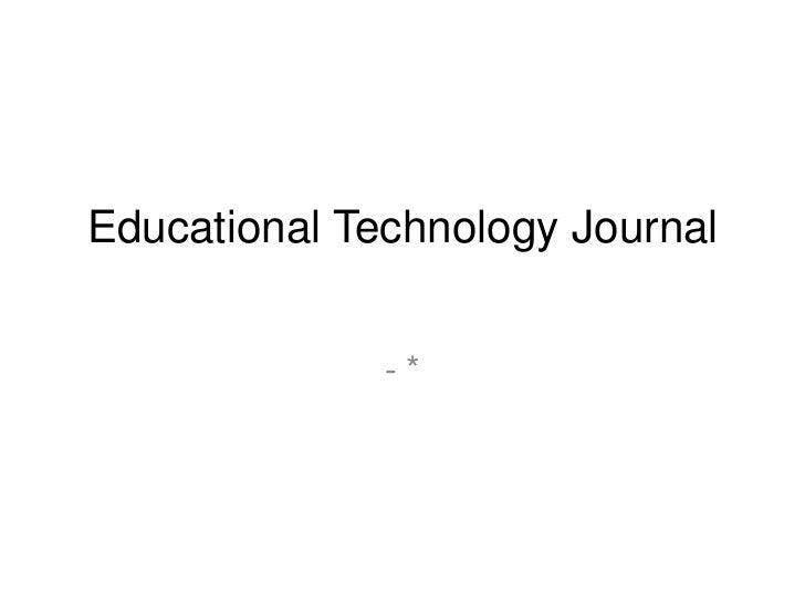 Educational Technology Journal              -*