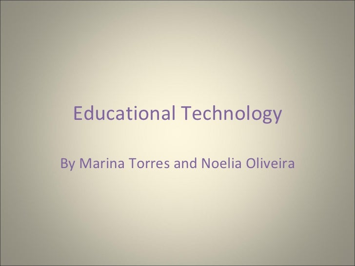 Educational Technology By Marina Torres and Noelia Oliveira