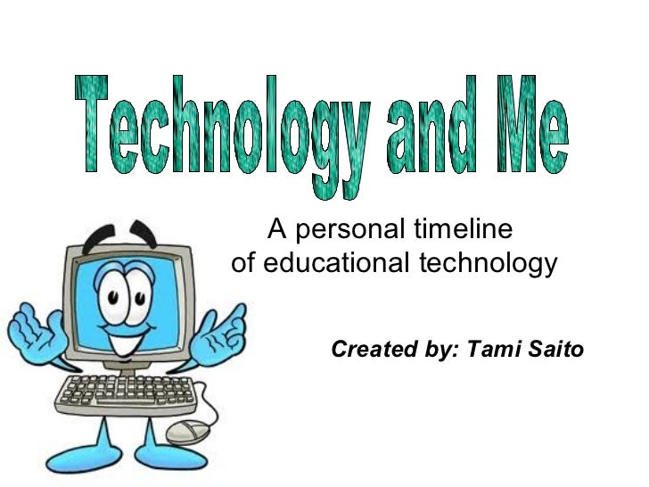 A personal timelineof educational technology       Created by: Tami Saito