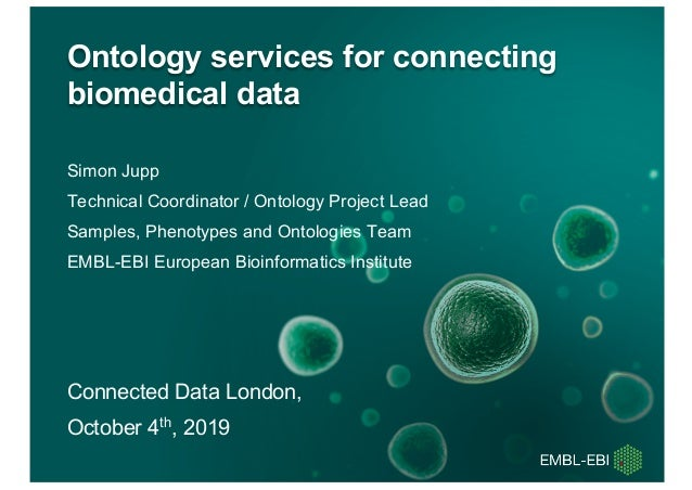 Simon Jupp Technical Coordinator / Ontology Project Lead Samples, Phenotypes and Ontologies Team EMBL-EBI European Bioinfo...