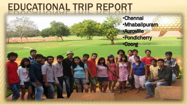 EDUCATIONAL TRIP REPORT                     •Chennai                     •Mhabalipuram                     •Auroville     ...