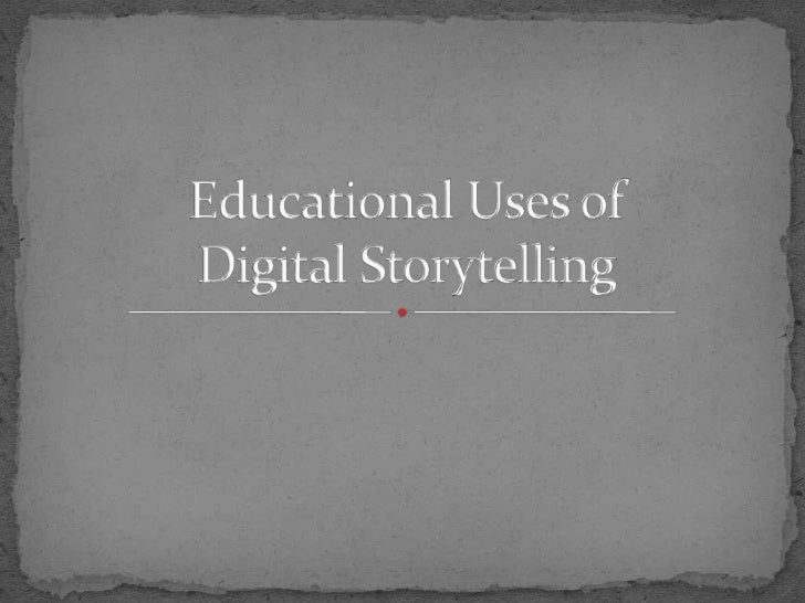 Educational Uses of Digital Storytelling<br />