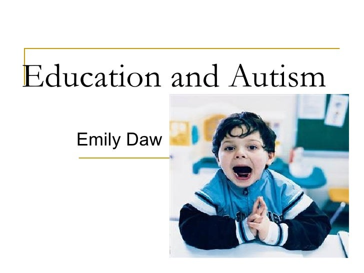 Education and Autism   Emily Daw