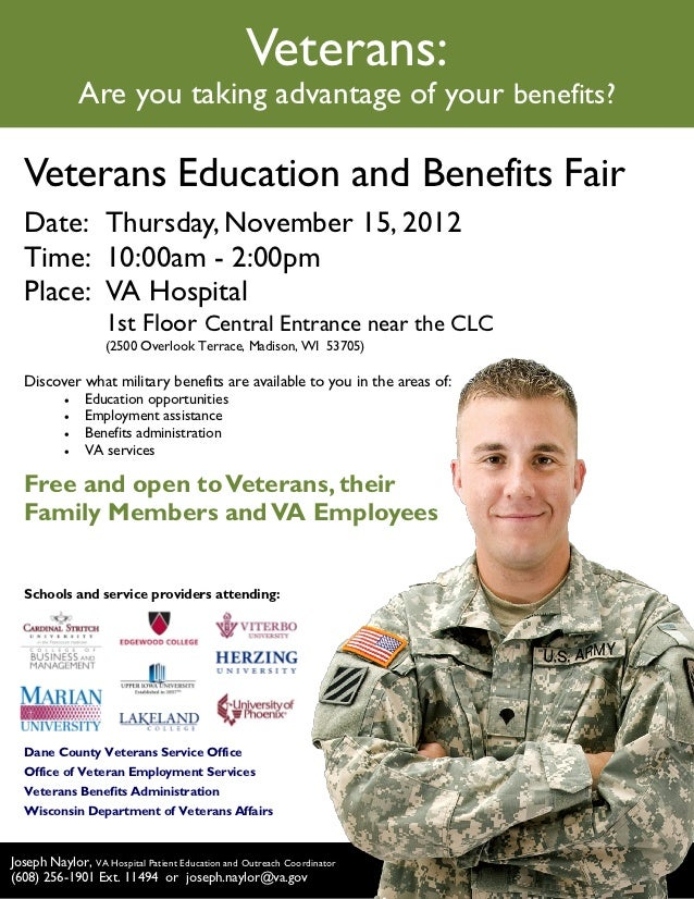 Veterans:               Are you taking advantage of your benefits?  Veterans Education and Benefits Fair  Date: Thursday, ...