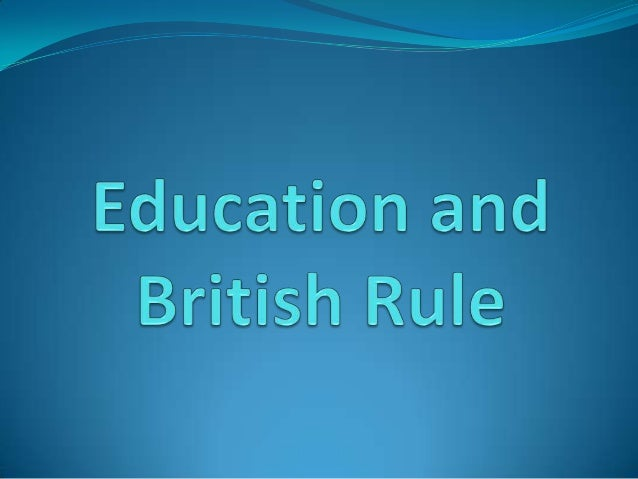 Indigenous Education System  Before the British Rule, Education was imparted through a  chain of elementary schools – Pat...