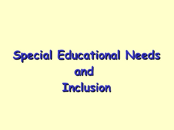 Special Educational Needs and  Inclusion