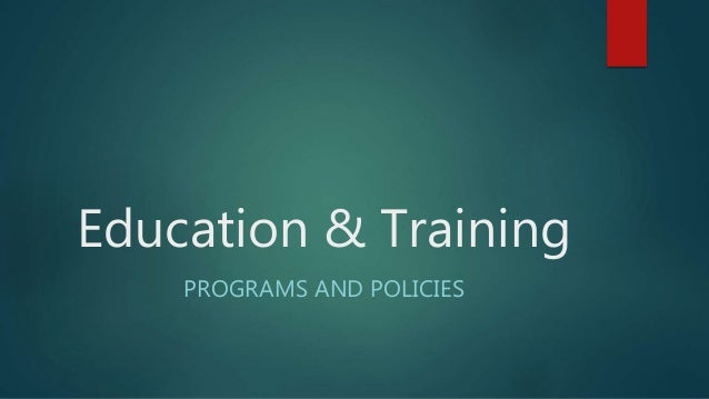 Education & Training PROGRAMS AND POLICIES