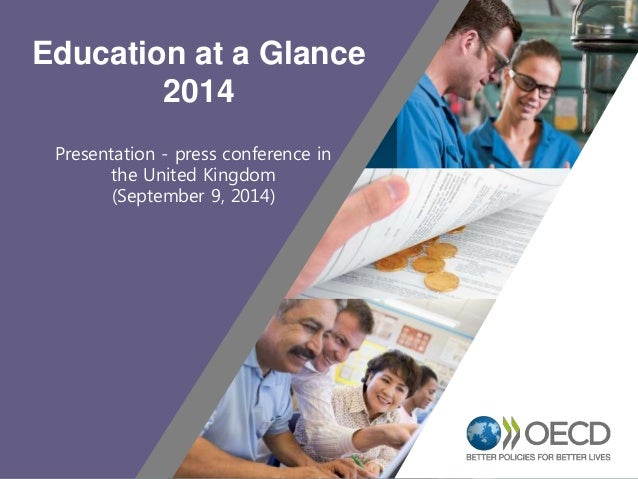 1  Education at a Glance  2014  Presentation - press conference in  the United Kingdom  (September 9, 2014)