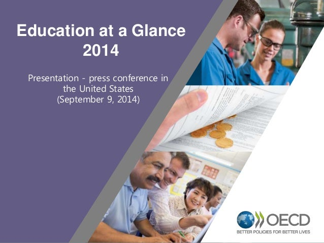 1  Education at a Glance  2014  Presentation - press conference in  the United States  (September 9, 2014)