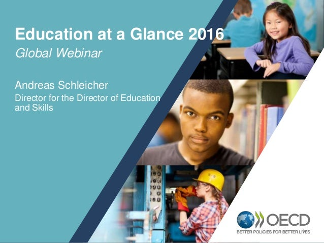 1 Global Webinar Andreas Schleicher Director for the Director of Education and Skills Education at a Glance 2016
