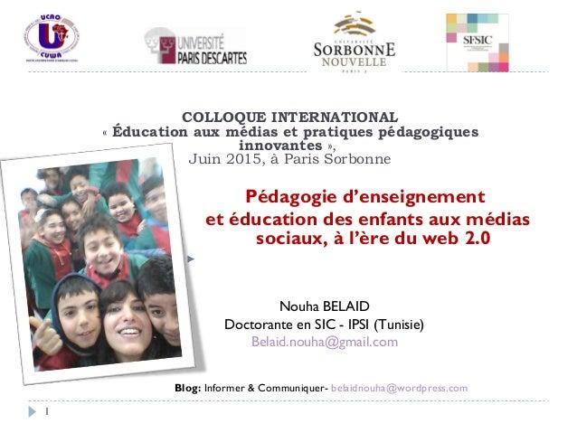 1 COLLOQUE INTERNATIONAL «Éducation aux médias et pratiques pédagogiques innovantes», Juin 2015, à Paris Sorbonne Pédago...