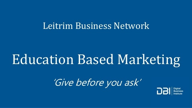 Leitrim Business Network Education Based Marketing 'Give before you ask'
