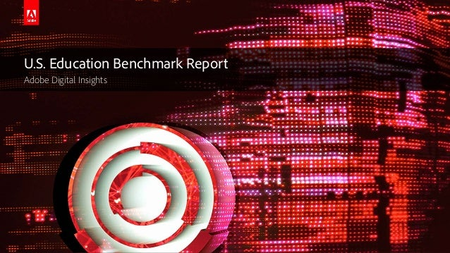© 2016 Adobe Systems Incorporated. All Rights Reserved. U.S. Education Benchmark Report Adobe Digital Insights