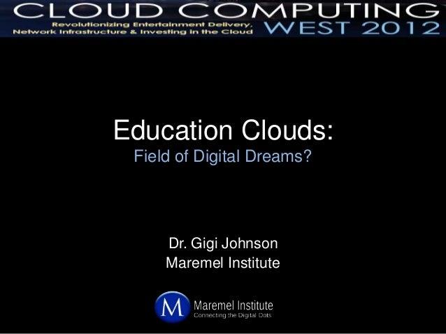 Education Clouds: Field of Digital Dreams?     Dr. Gigi Johnson     Maremel Institute
