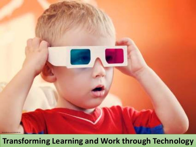 Istockphoto.com #18493321Transforming Learning and Work through Technology