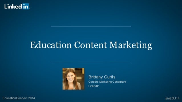 Education Content Marketing  Brittany Curtis  Content Marketing Consultant  LinkedIn  EducationConnect 2014 #inEDU14