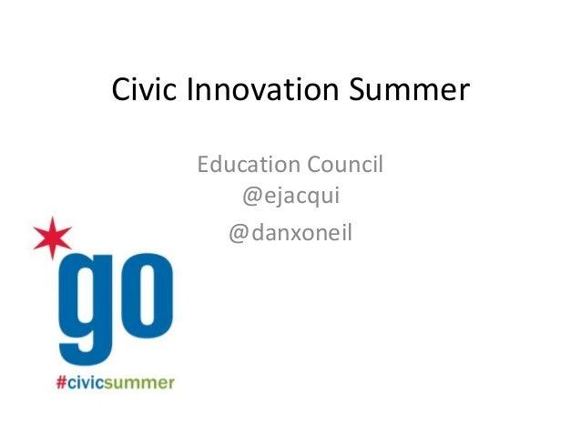 Civic Innovation Summer Education Council @ejacqui @danxoneil
