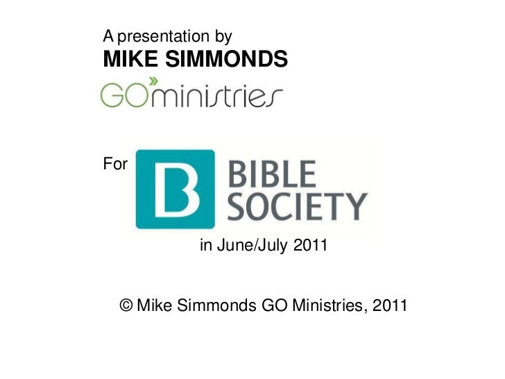A presentation by<br />MIKE SIMMONDS<br />For<br />in June/July 2011<br />© Mike Simmonds GO Ministries, 2011<br />