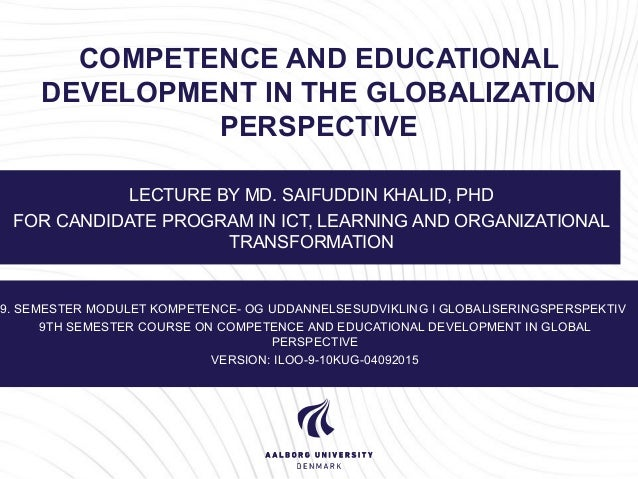COMPETENCE AND EDUCATIONAL DEVELOPMENT IN THE GLOBALIZATION PERSPECTIVE LECTURE BY MD. SAIFUDDIN KHALID, PHD FOR CANDIDATE...