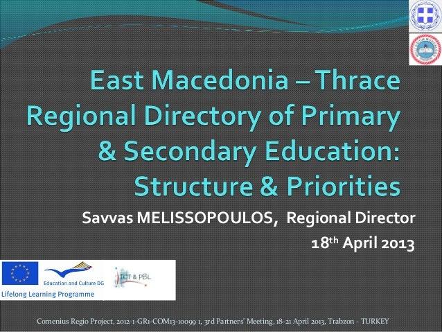 Savvas MELISSOPOULOS, Regional Director18thApril 2013Comenius Regio Project, 2012-1-GR1-COM13-10099 1, 3rd Partners Meetin...