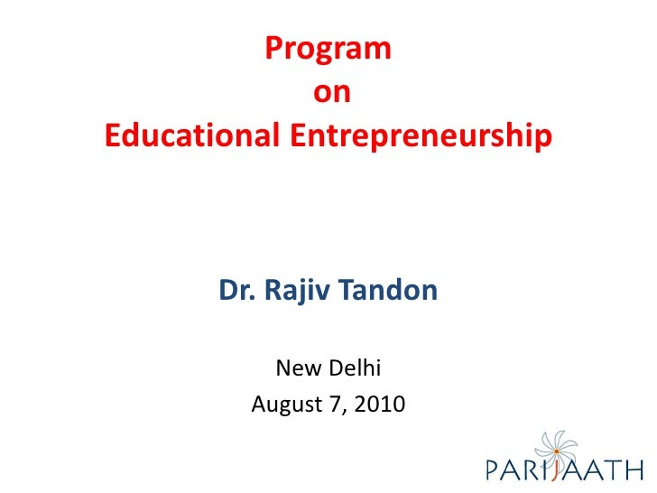 Program             onEducational Entrepreneurship       Dr. Rajiv Tandon           New Delhi         August 7, 2010