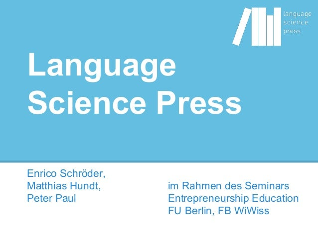 Language Science Press Enrico Schröder, Matthias Hundt, Peter Paul im Rahmen des Seminars Entrepreneurship Education FU Be...