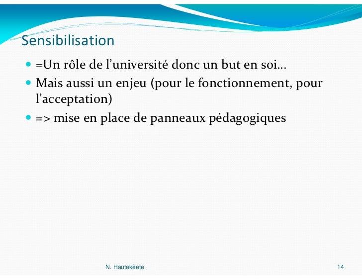 Sensibilisation  =Un rôle de l'université donc un but en soi…  Mais aussi un enjeu (pour le fonctionnement, pour  l'accept...