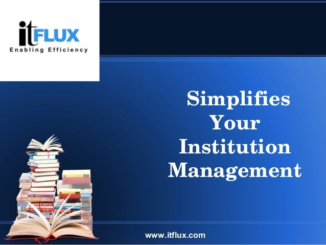 Simplifies Your Institution Management www.itflux.com