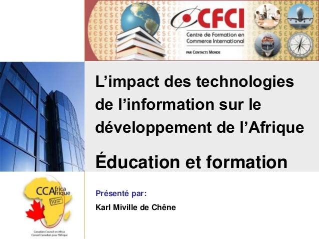 L'impact des technologies de l'information sur le développement de l'Afrique Éducation et formation Présenté par: Karl Miv...