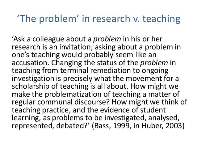 'The problem' in research v. teaching 'Ask a colleague about a problem in his or her research is an invitation; asking abo...