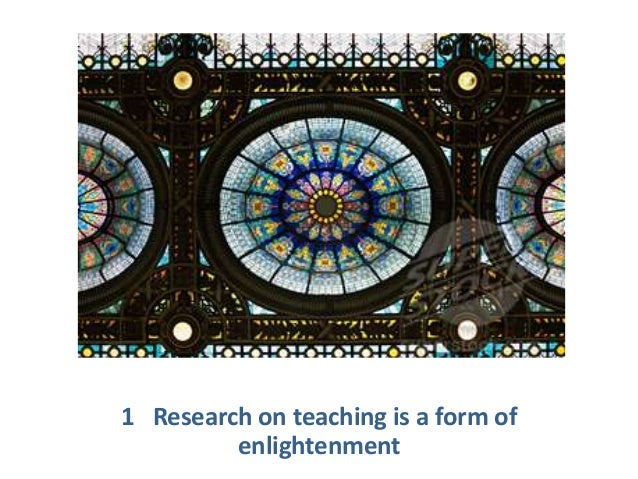 1 Research on teaching is a form of enlightenment