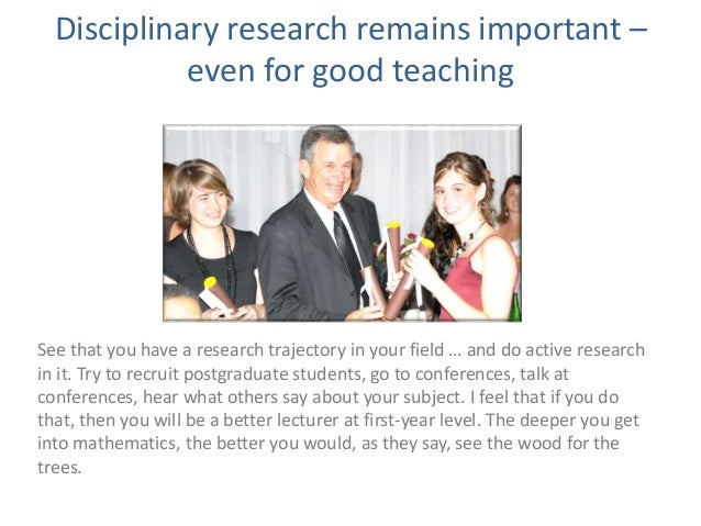 Disciplinary research remains important – even for good teaching See that you have a research trajectory in your field … a...