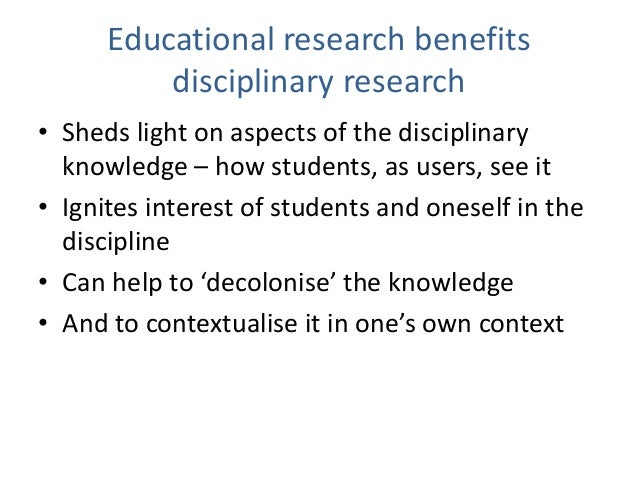 Educational research benefits disciplinary research • Sheds light on aspects of the disciplinary knowledge – how students,...