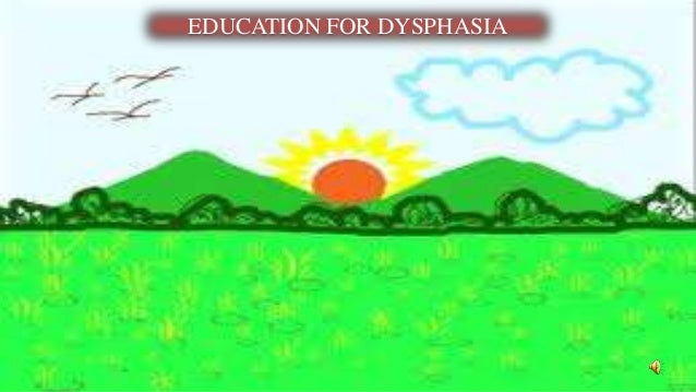 EDUCATION FOR DYSPHASIA