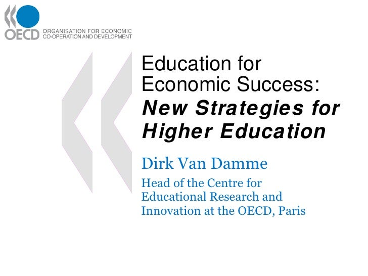 Education for Economic Success: New Strategies for Higher Education Dirk Van Damme Head of the Centre for Educational Rese...