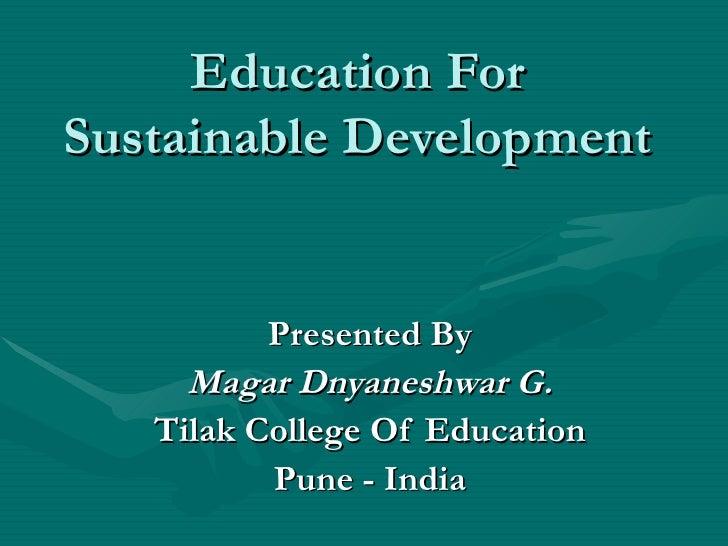 Education For Sustainable Development Presented By Magar Dnyaneshwar G. Tilak College Of Education Pune - India