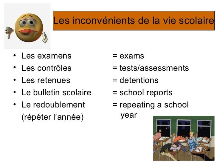 Les inconvénients de la vie scolaire <ul><li>Les examens </li></ul><ul><li>Les contr ô les </li></ul><ul><li>Les retenues ...