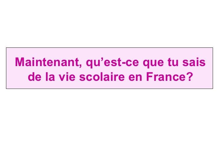 Maintenant, qu'est-ce que tu sais de la vie scolaire en France?
