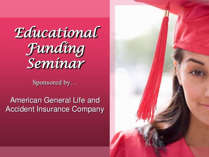 1<br />Educational Funding Seminar<br />Sponsored by…<br />American General Life andAccident Insurance Company<br />