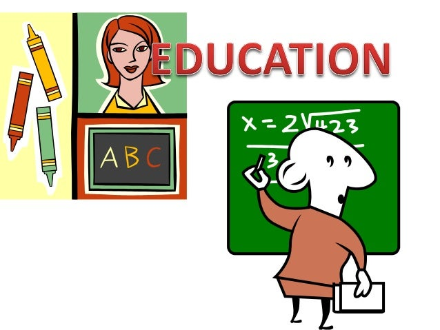What is Education• Education is an act or process of imparting  or/of acquiring  general knowledge, developing the abiliti...