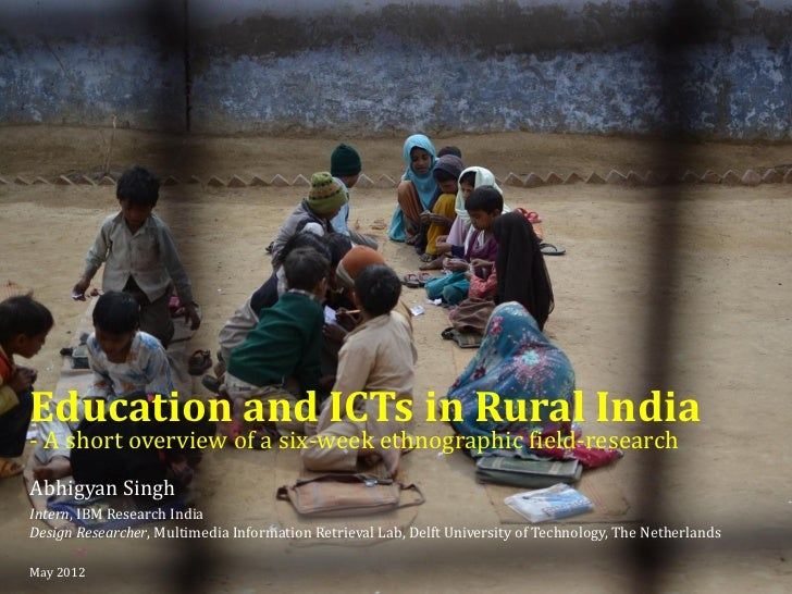 Education and ICTs in Rural India- A short overview of a six-week ethnographic field-researchAbhigyan SinghIntern, IBM Res...
