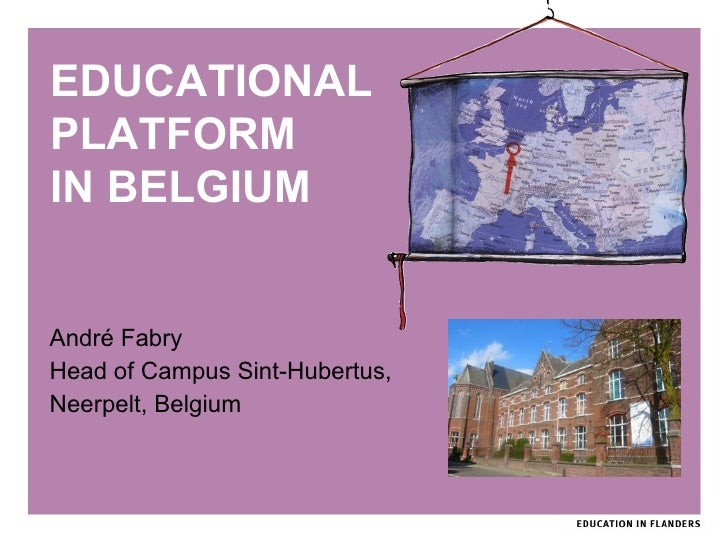 <ul><li>André Fabry </li></ul><ul><li>Head of Campus Sint-Hubertus,  </li></ul><ul><li>Neerpelt, Belgium </li></ul>EDUCATI...