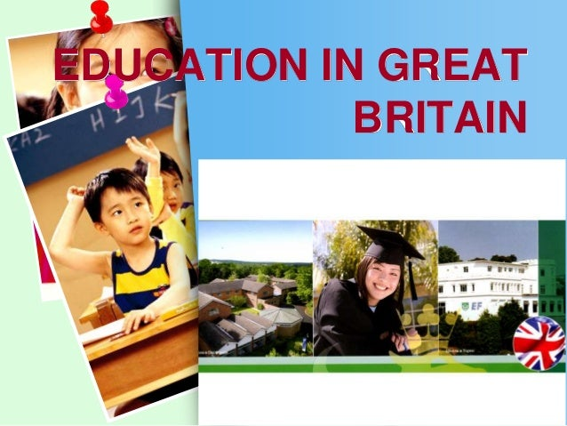 education in great britain This report presents a review of current research on the education of british children under the age of 5 and suggests important questions for future research the description of current research includes studies concerned with preschools, home environment and parent-child interaction, cognitive skills, severely subnormal children, and evaluation of services for under-fives.