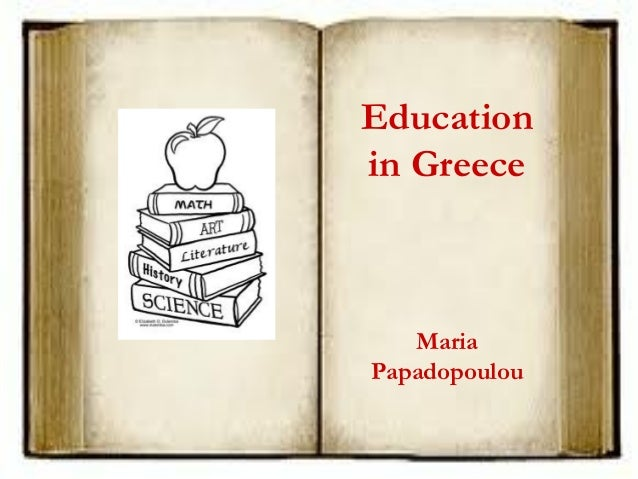 Education in Greece Maria Papadopoulou