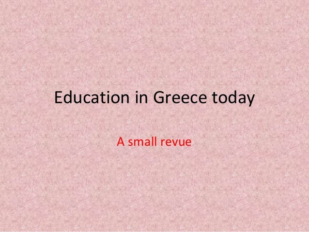 Education in Greece today A small revue