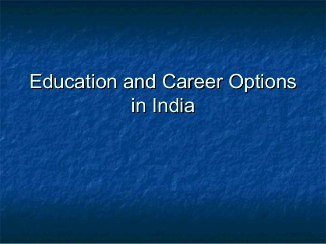 Education and Career OptionsEducation and Career Options in Indiain India