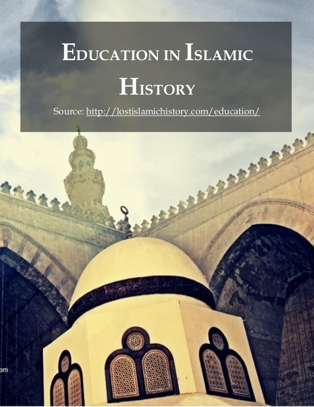 EDUCATION IN ISLAMIC HISTORY Source: http://lostislamichistory.com/education/
